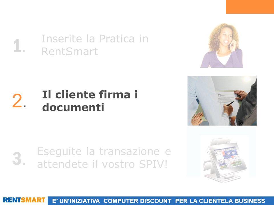 E UNINIZIATIVA COMPUTER DISCOUNT PER LA CLIENTELA BUSINESS Inserite la Pratica in RentSmart 1.1.