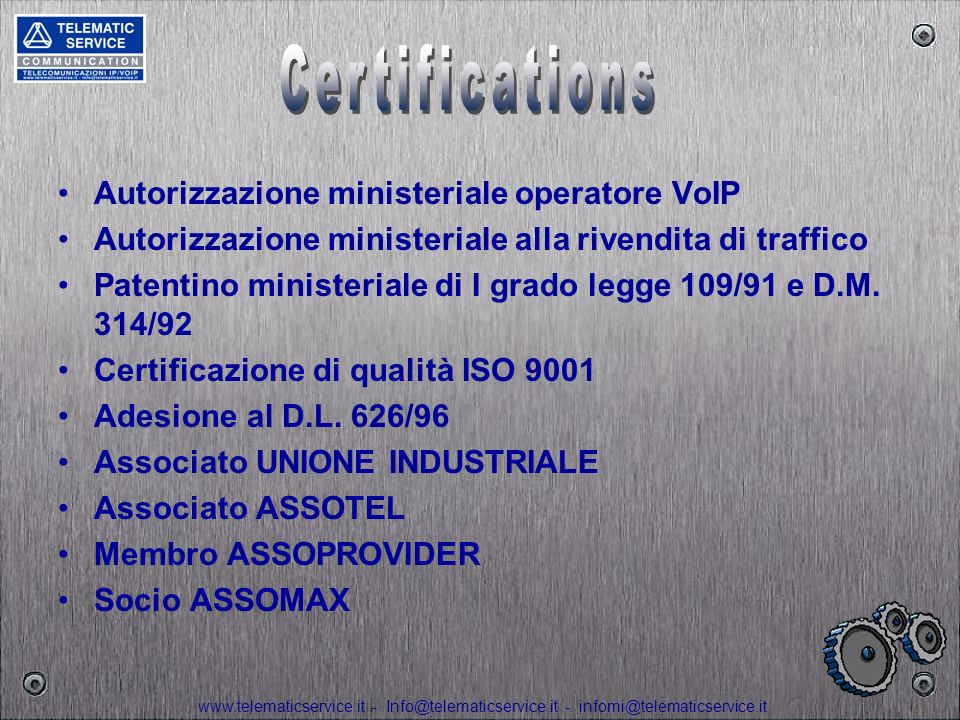 www.telematicservice.it - Info@telematicservice.it - infomi@telematicservice.it 1.PER LA COMPETENZA E LE CONOSCENZE SULLE TLC 2.PER LA VELOCITA DELLE RISPOSTE AI NOSTRI CLIENTI 3.PER LA SERIETA CON LA QUALE APPROCCIAMO IL CLIENTE 4.PER LA DISPONIBILITA ANCHE IN ORE EXTRA UFFICIO 5.PER LA CAPACITA DI PROGETTARE SOLUZIONI INNOVATIVE AD HOC 6.PER LABILITA NELLINTEGRAZIONE DI SISTEMI TLC DIVERSI CON ESTREMA SEMPLICITA 7.PER IL FATTO CHE DISPONIAMO DI UN MAGAZZINO FONIA/DATI COMPLETO 8.PER LA COMPETENZA E PREPARAZIONE DEI NOSTRI TECNICI 9.PER LA CURA CON LA QUALE SEGUIAMO I NOSTRI CLIENTI NEL POST-VENDITA 10.PERCHE FACCIAMO BENE IL NOSTRO MESTIERE