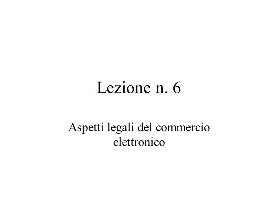 Lezione n. 6 Aspetti legali del commercio elettronico