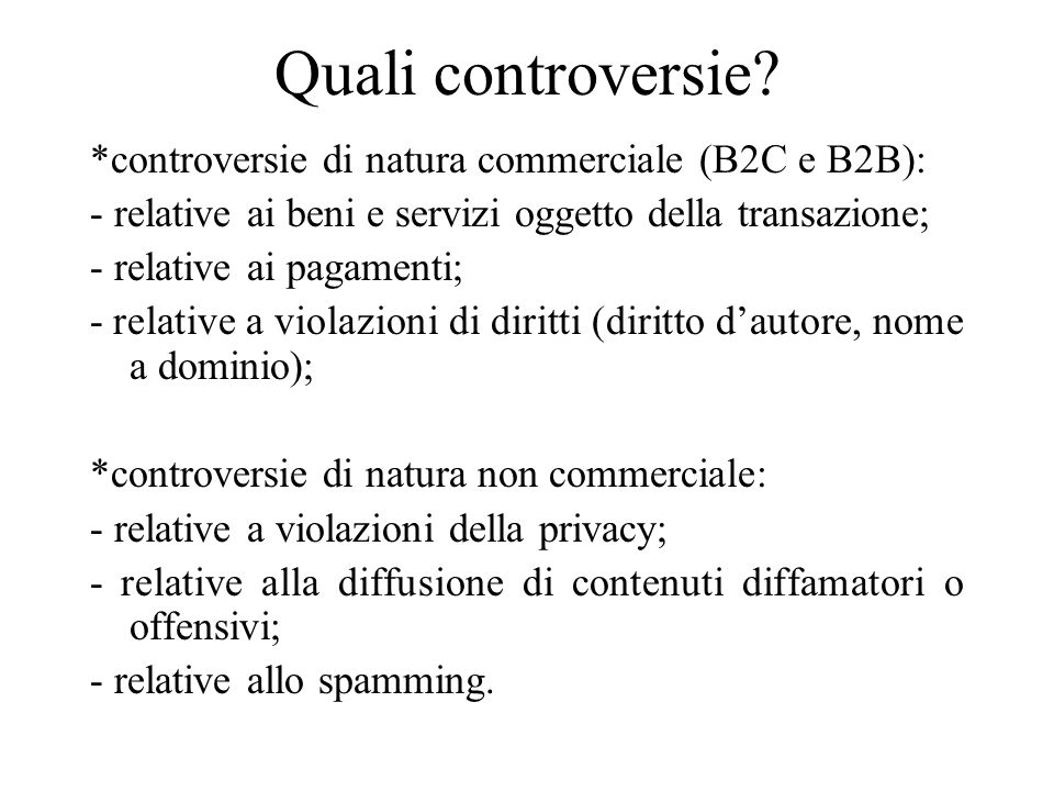 Quali controversie? *controversie di natura commerciale (B2C e B2B): - relative ai beni e servizi oggetto della transazione; - relative ai pagamenti;
