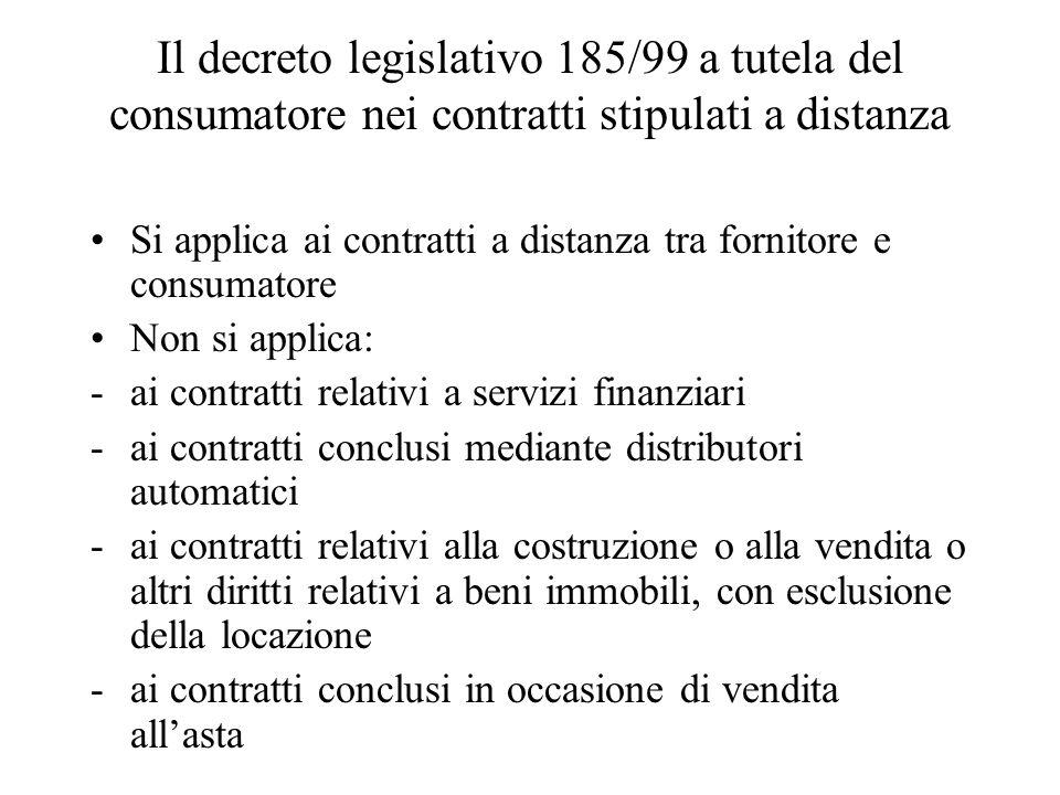 Il decreto legislativo 185/99 a tutela del consumatore nei contratti stipulati a distanza Si applica ai contratti a distanza tra fornitore e consumato