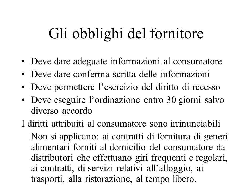 Gli obblighi del fornitore Deve dare adeguate informazioni al consumatore Deve dare conferma scritta delle informazioni Deve permettere lesercizio del