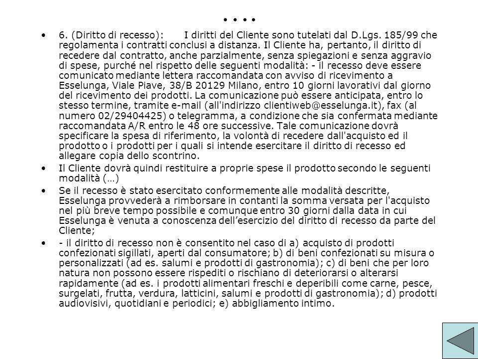 …. 6. (Diritto di recesso):I diritti del Cliente sono tutelati dal D.Lgs. 185/99 che regolamenta i contratti conclusi a distanza. Il Cliente ha, perta