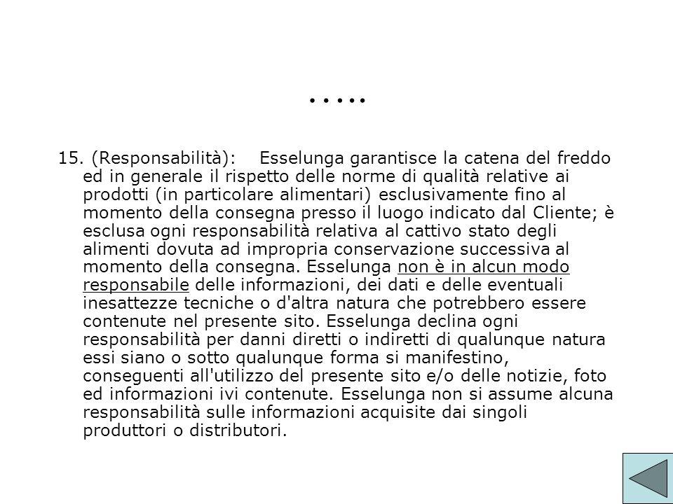 ….. 15. (Responsabilità):Esselunga garantisce la catena del freddo ed in generale il rispetto delle norme di qualità relative ai prodotti (in particol