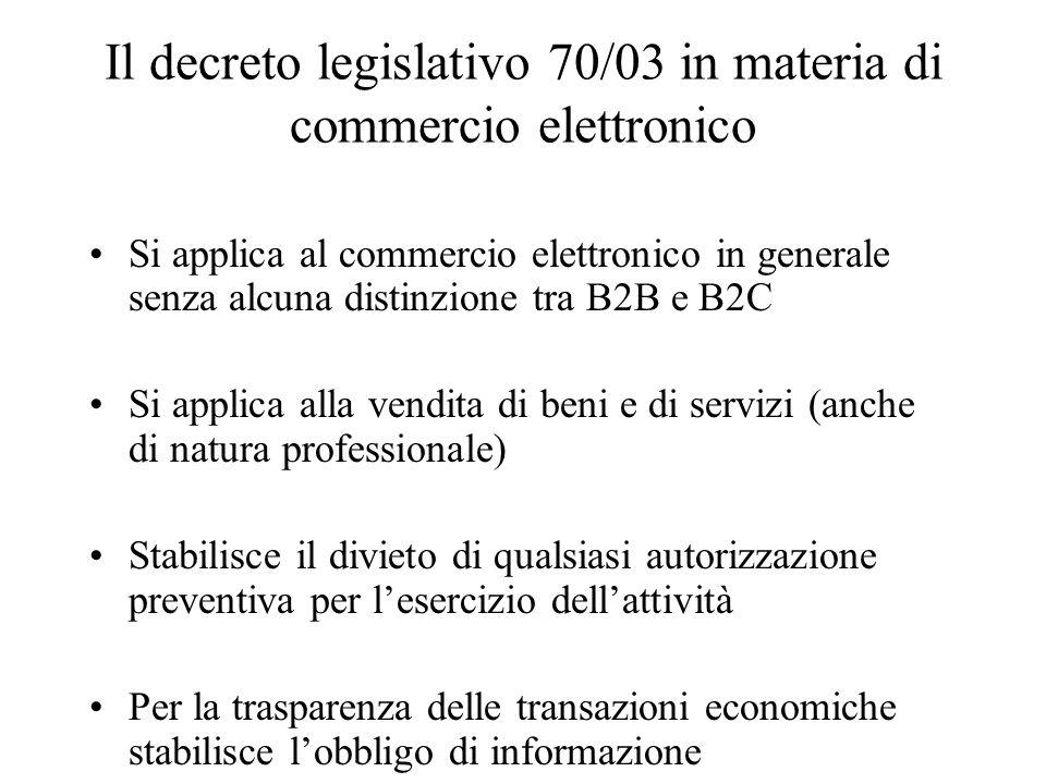 Il decreto legislativo 70/03 in materia di commercio elettronico Si applica al commercio elettronico in generale senza alcuna distinzione tra B2B e B2