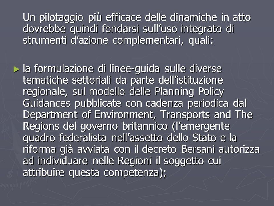 Un pilotaggio più efficace delle dinamiche in atto dovrebbe quindi fondarsi sulluso integrato di strumenti dazione complementari, quali: la formulazio