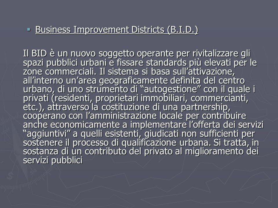 Business Improvement Districts (B.I.D.) Business Improvement Districts (B.I.D.) Il BID è un nuovo soggetto operante per rivitalizzare gli spazi pubbli