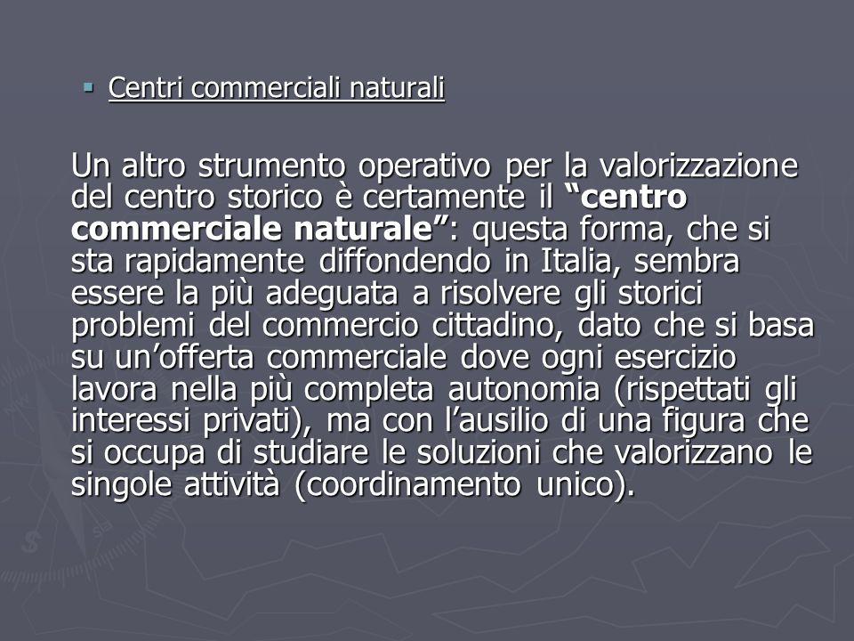 Centri commerciali naturali Centri commerciali naturali Un altro strumento operativo per la valorizzazione del centro storico è certamente il centro c