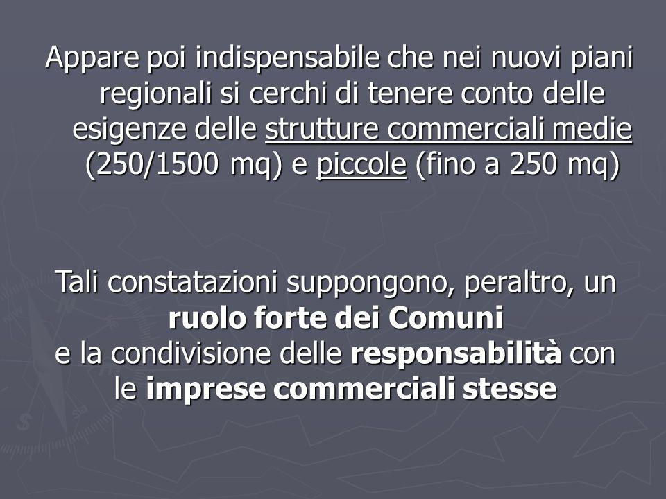 Appare poi indispensabile che nei nuovi piani regionali si cerchi di tenere conto delle esigenze delle strutture commerciali medie (250/1500 mq) e pic