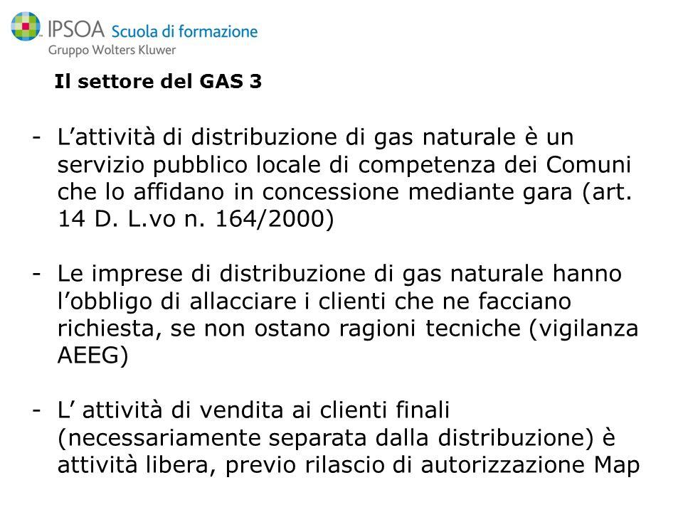 Il settore del GAS 3 -Lattività di distribuzione di gas naturale è un servizio pubblico locale di competenza dei Comuni che lo affidano in concessione mediante gara (art.