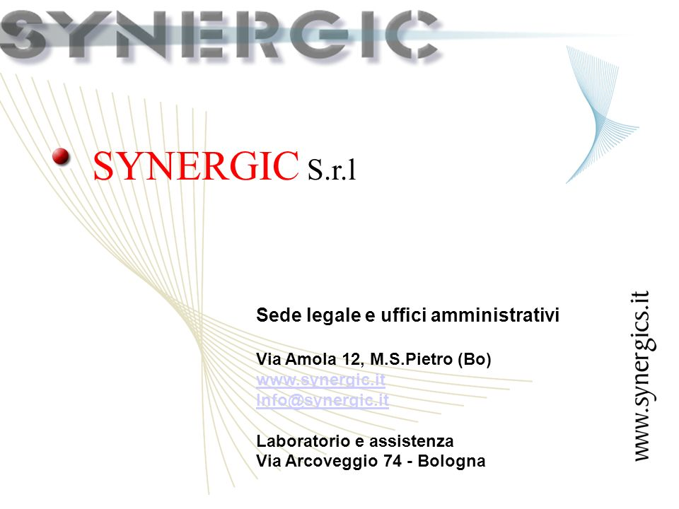 SYNERGIC S.r.l Sede legale e uffici amministrativi Via Amola 12, M.S.Pietro (Bo) www.synergic.it Info@synergic.it Laboratorio e assistenza Via Arcoveggio 74 - Bologna
