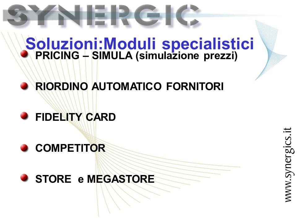 Soluzioni:Moduli specialistici PRICING – SIMULA (simulazione prezzi) RIORDINO AUTOMATICO FORNITORI FIDELITY CARD COMPETITOR STORE e MEGASTORE