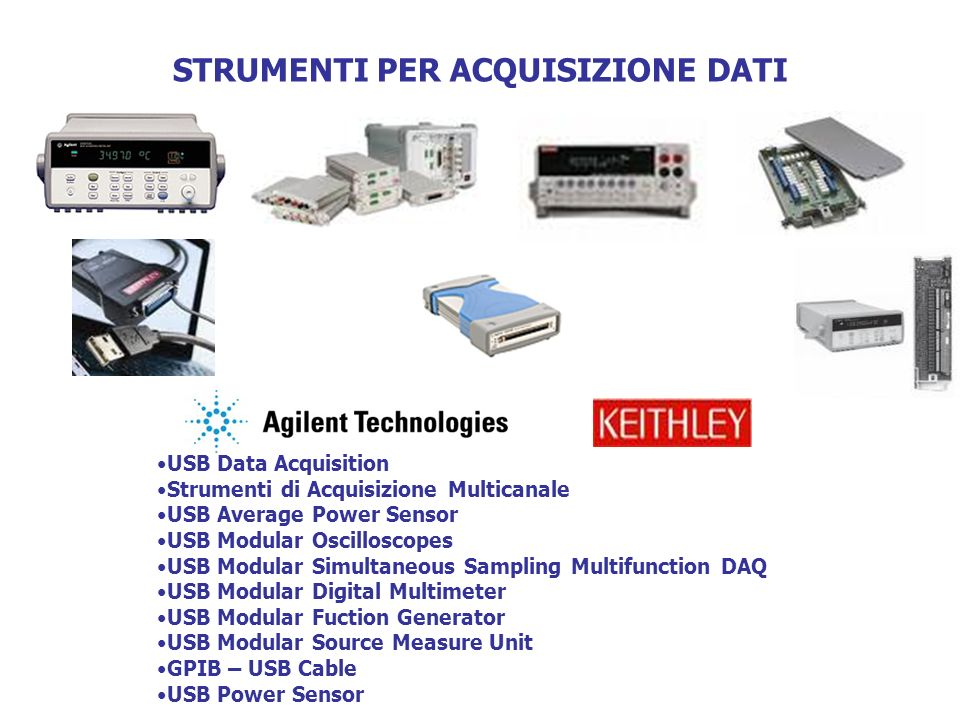 STRUMENTI PER ACQUISIZIONE DATI USB Data Acquisition Strumenti di Acquisizione Multicanale USB Average Power Sensor USB Modular Oscilloscopes USB Modular Simultaneous Sampling Multifunction DAQ USB Modular Digital Multimeter USB Modular Fuction Generator USB Modular Source Measure Unit GPIB – USB Cable USB Power Sensor