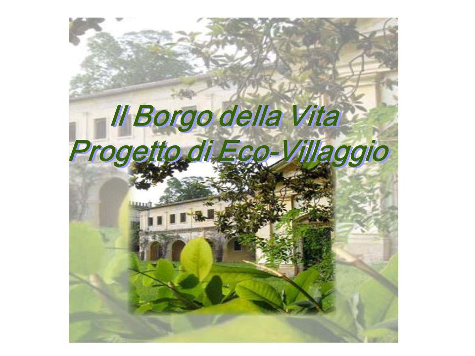Il Borgo della Vita Progetto di Eco-Villaggio Il Borgo della Vita Progetto di Eco-Villaggio