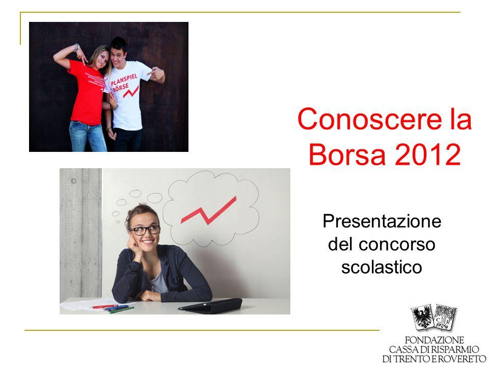 Conoscere la Borsa 2012 Presentazione del concorso scolastico