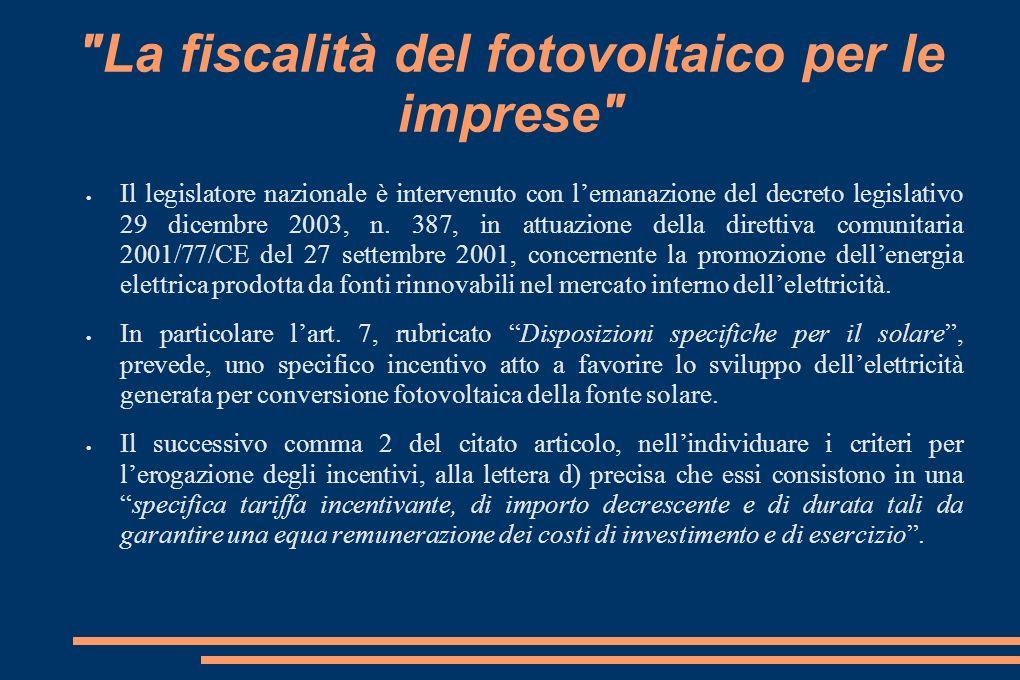 La fiscalità del fotovoltaico per le imprese Il legislatore nazionale è intervenuto con lemanazione del decreto legislativo 29 dicembre 2003, n.