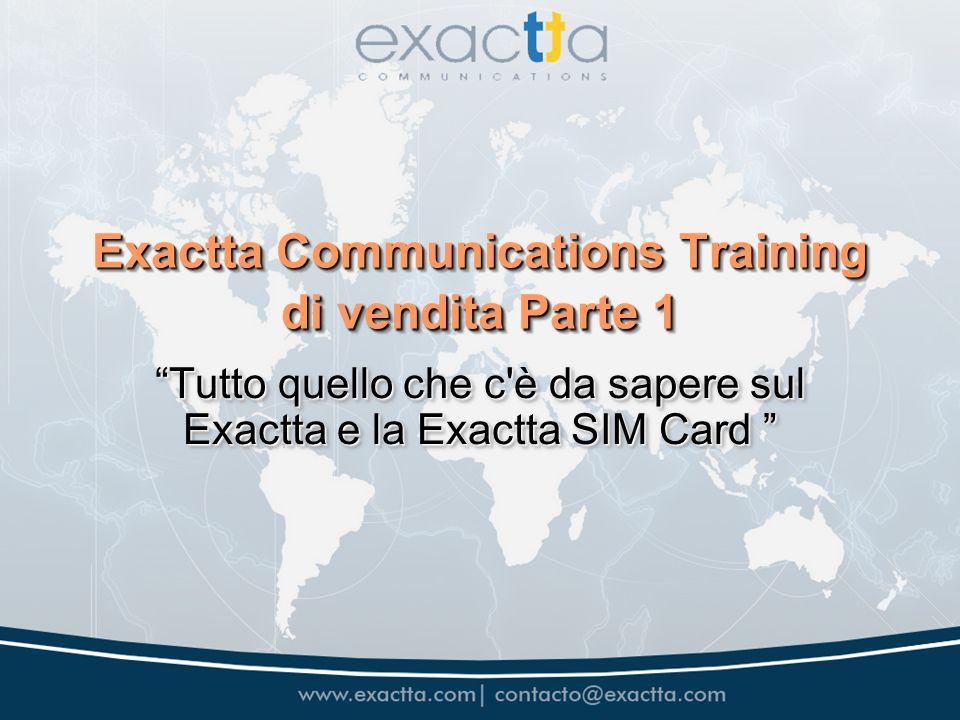 Exactta Communications Training di vendita Parte 1 Tutto quello che c è da sapere sul Exactta e la Exactta SIM CardTutto quello che c è da sapere sul Exactta e la Exactta SIM Card