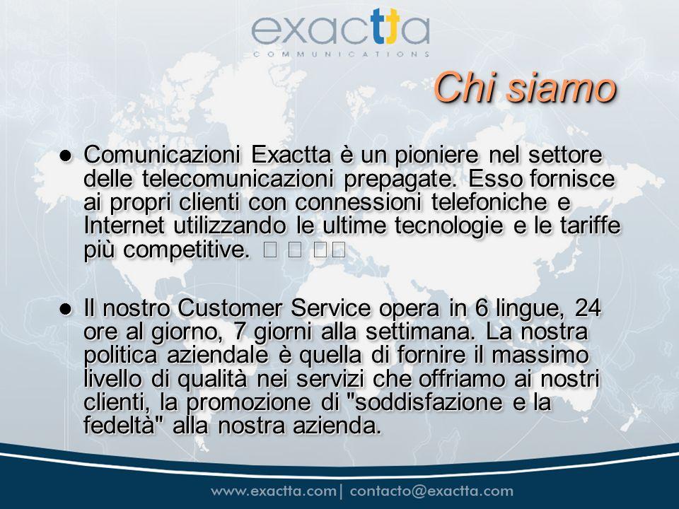 Chi siamo Comunicazioni Exactta è un pioniere nel settore delle telecomunicazioni prepagate. Esso fornisce ai propri clienti con connessioni telefonic