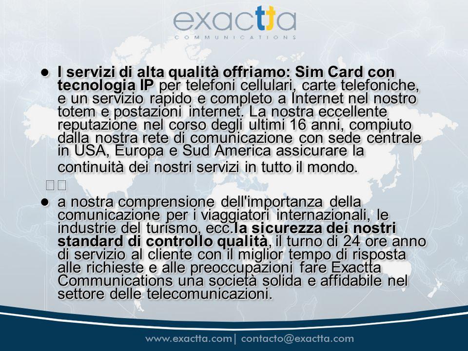 I servizi di alta qualità offriamo: Sim Card con tecnologia IP per telefoni cellulari, carte telefoniche, e un servizio rapido e completo a Internet nel nostro totem e postazioni internet.