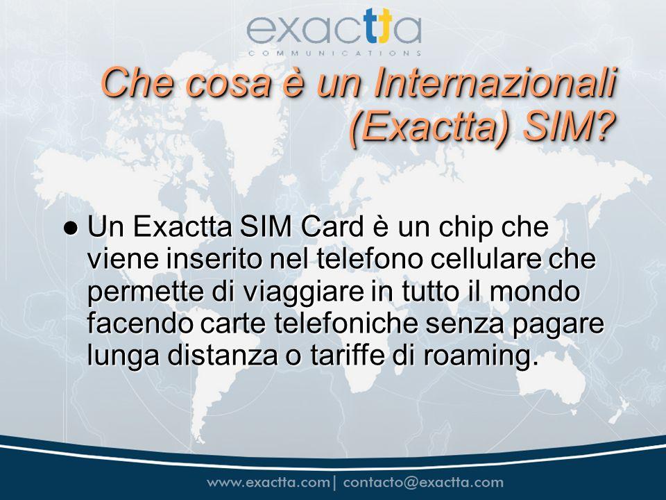 Che cosa è un Internazionali (Exactta) SIM? Un Exactta SIM Card è un chip che viene inserito nel telefono cellulare che permette di viaggiare in tutto