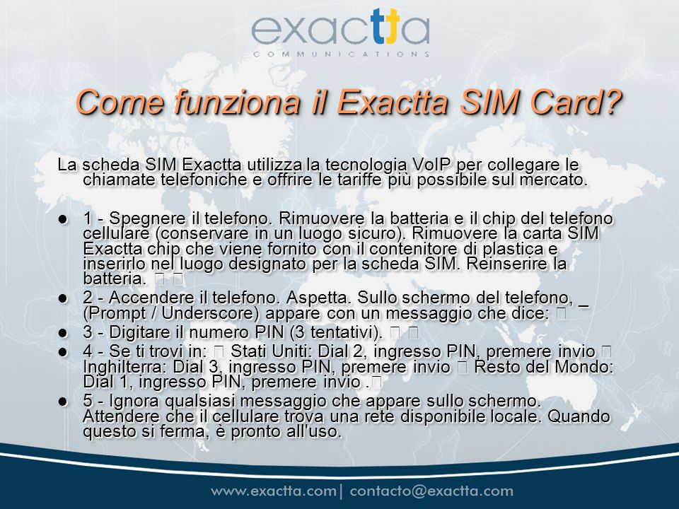 Come funziona il Exactta SIM Card? La scheda SIM Exactta utilizza la tecnologia VoIP per collegare le chiamate telefoniche e offrire le tariffe più po