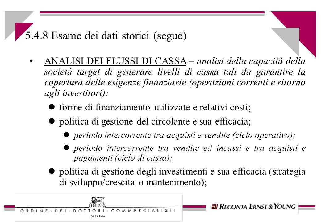5.4.8 Esame dei dati storici (segue) ANALISI DEI FLUSSI DI CASSA – analisi della capacità della società target di generare livelli di cassa tali da ga