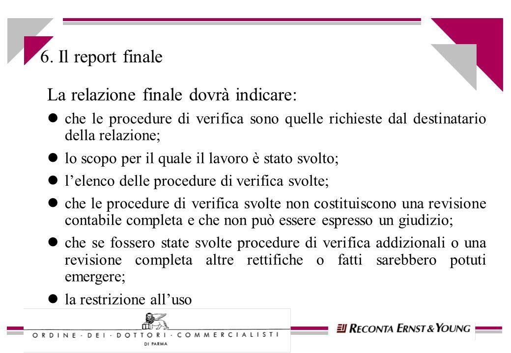 6. Il report finale La relazione finale dovrà indicare: lche le procedure di verifica sono quelle richieste dal destinatario della relazione; llo scop