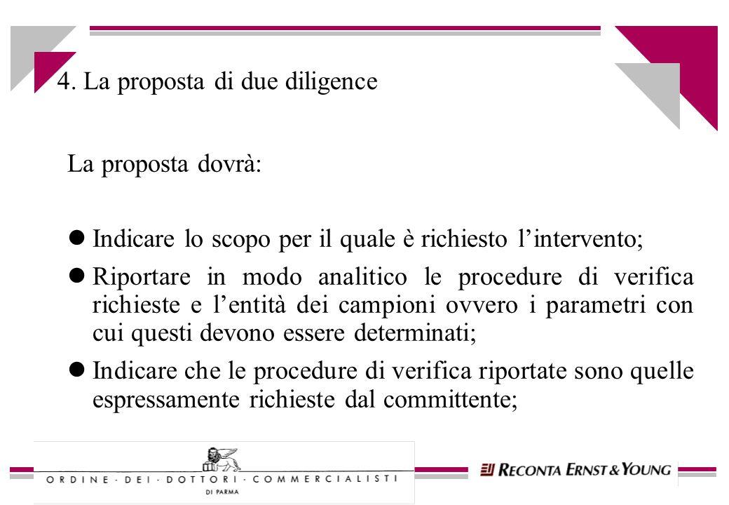 4. La proposta di due diligence La proposta dovrà: lIndicare lo scopo per il quale è richiesto lintervento; lRiportare in modo analitico le procedure