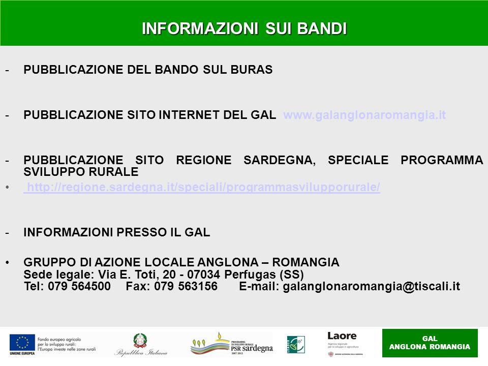 GAL ANGLONA ROMANGIA INFORMAZIONI SUI BANDI -PUBBLICAZIONE DEL BANDO SUL BURAS -PUBBLICAZIONE SITO INTERNET DEL GAL www.galanglonaromangia.it -PUBBLICAZIONE SITO REGIONE SARDEGNA, SPECIALE PROGRAMMA SVILUPPO RURALE http://regione.sardegna.it/speciali/programmasvilupporurale/ http://regione.sardegna.it/speciali/programmasvilupporurale/ -INFORMAZIONI PRESSO IL GAL GRUPPO DI AZIONE LOCALE ANGLONA – ROMANGIA Sede legale: Via E.