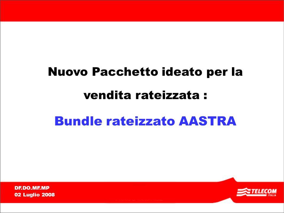 DF.DO.MF.MP 02 Luglio 2008 Nuovo Pacchetto ideato per la vendita rateizzata : Bundle rateizzato AASTRA