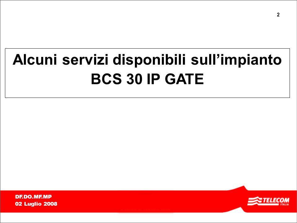 2 DF.DO.MF.MP 02 Luglio 2008 Alcuni servizi disponibili sullimpianto BCS 30 IP GATE