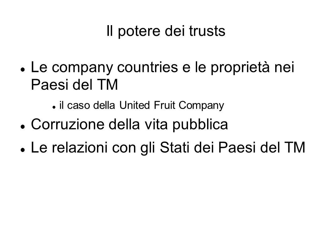 Il potere dei trusts Le company countries e le proprietà nei Paesi del TM il caso della United Fruit Company Corruzione della vita pubblica Le relazioni con gli Stati dei Paesi del TM