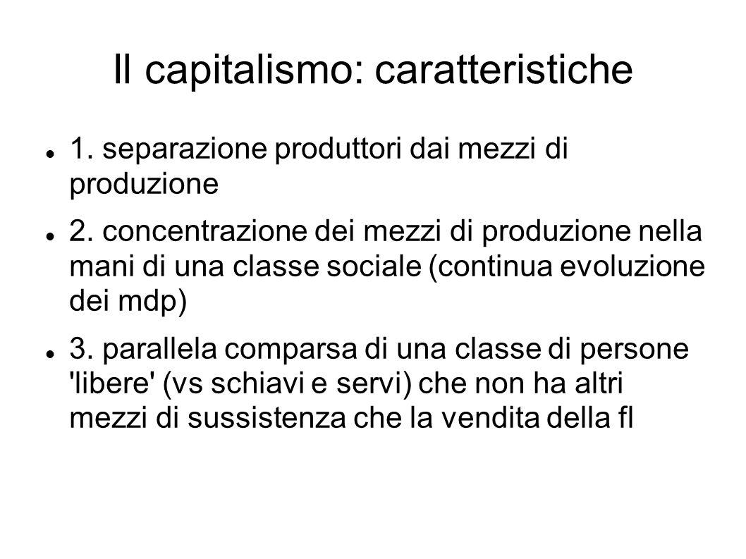 Il capitalismo: caratteristiche 1.separazione produttori dai mezzi di produzione 2.