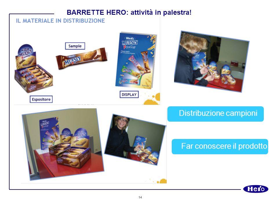 14 BARRETTE HERO: attività in palestra! Distribuzione campioni Far conoscere il prodotto