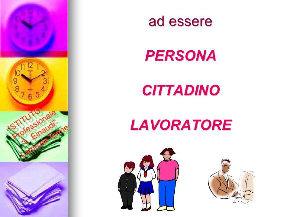 ad essere PERSONA CITTADINO LAVORATORE ad essere PERSONA CITTADINO LAVORATORE ISTITUTO Professionale L. Einaudi Lamezia Terme