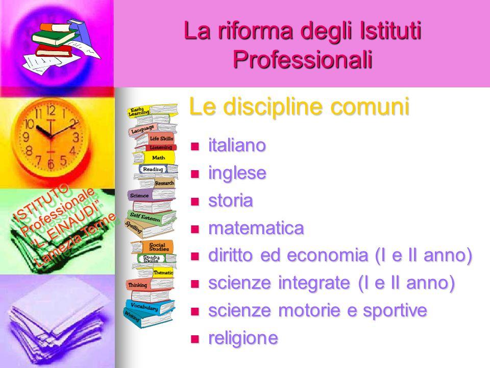 La riforma degli Istituti Professionali Le discipline comuni italiano italiano inglese inglese storia storia matematica matematica diritto ed economia