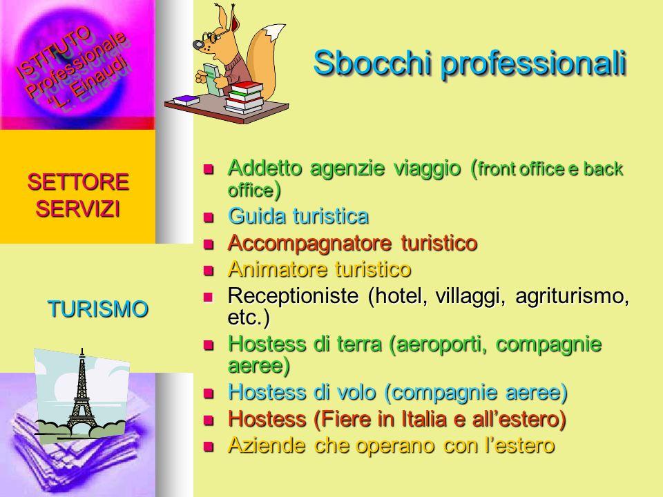 Sbocchi professionali SETTORE SERVIZI TURISMO Addetto agenzie viaggio ( front office e back office ) Addetto agenzie viaggio ( front office e back off