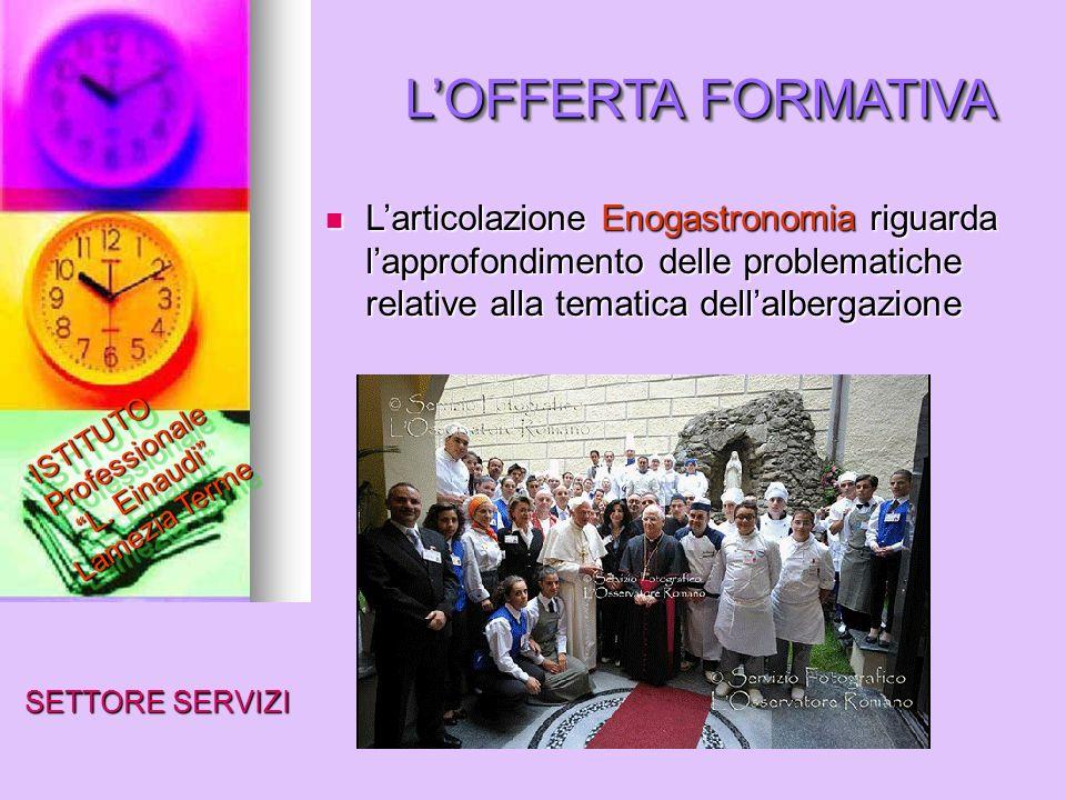 LOFFERTA FORMATIVA SETTORE SERVIZI ISTITUTO Professionale L. Einaudi Lamezia Terme Larticolazione Enogastronomia riguarda lapprofondimento delle probl
