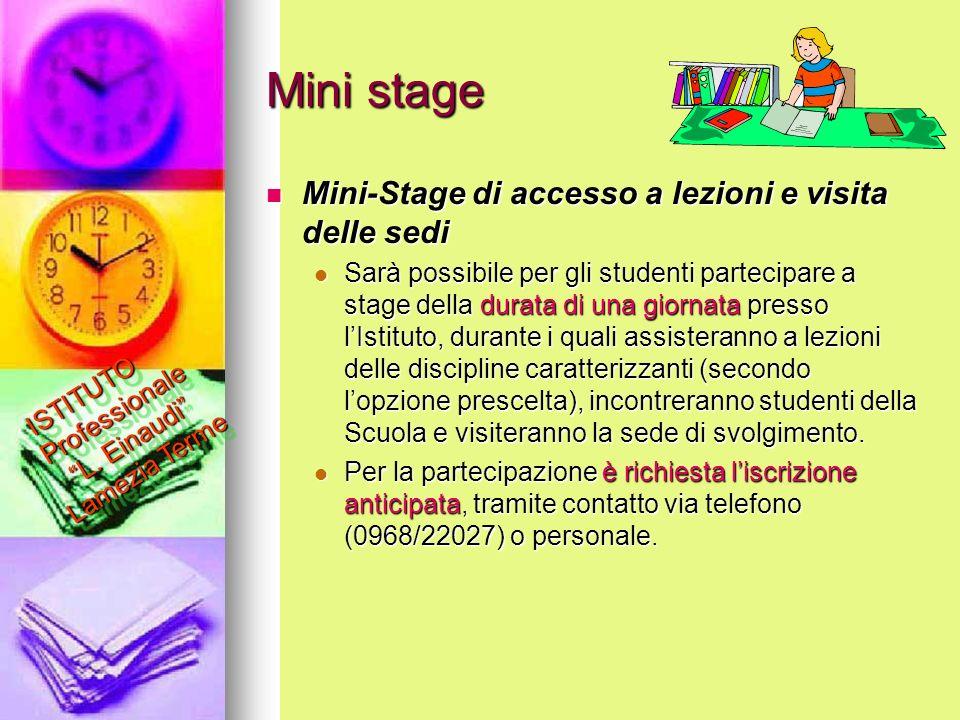 Mini stage Mini-Stage di accesso a lezioni e visita delle sedi Mini-Stage di accesso a lezioni e visita delle sedi Sarà possibile per gli studenti par
