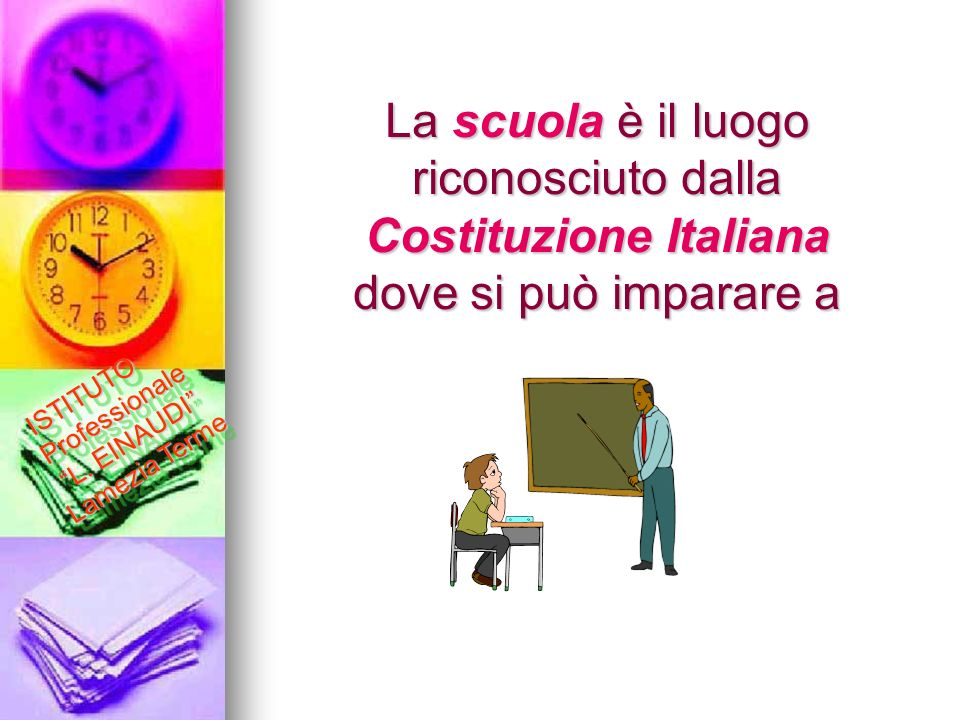 La scuola è il luogo riconosciuto dalla Costituzione Italiana dove si può imparare a ISTITUTO Professionale L. EINAUDI Lamezia Terme