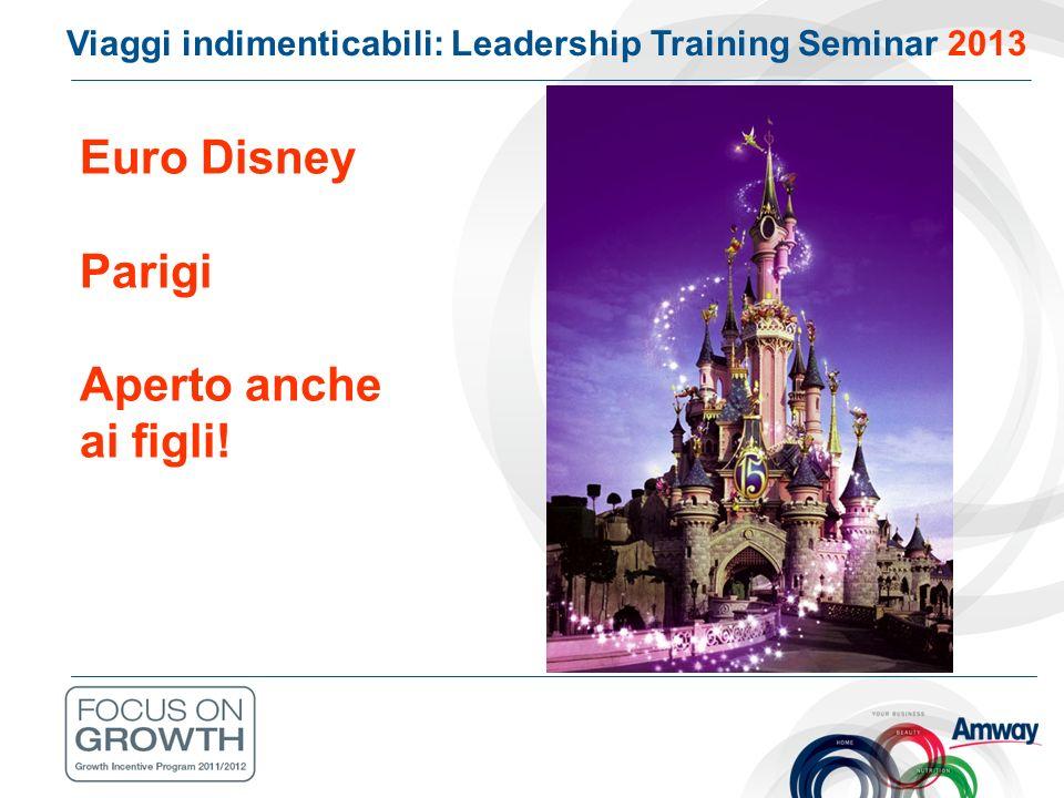 Euro Disney Parigi Aperto anche ai figli! Viaggi indimenticabili: Leadership Training Seminar 2013