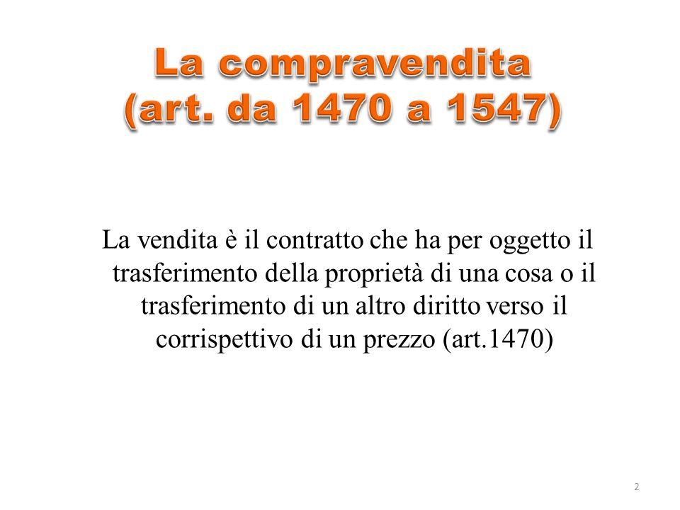 La vendita è il contratto che ha per oggetto il trasferimento della proprietà di una cosa o il trasferimento di un altro diritto verso il corrispettivo di un prezzo (art.1470) 2
