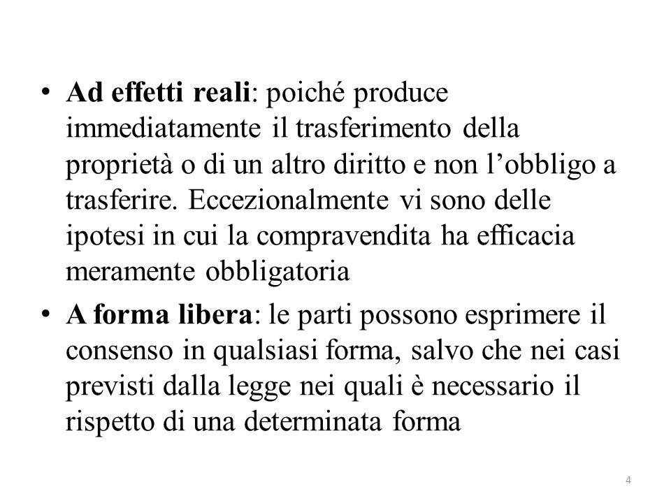 Ad effetti reali: poiché produce immediatamente il trasferimento della proprietà o di un altro diritto e non lobbligo a trasferire.
