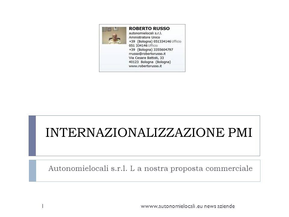 INTERNAZIONALIZZAZIONE PMI Autonomielocali s.r.l. L a nostra proposta commerciale 1wwww.autonomielocali.eu news aziende
