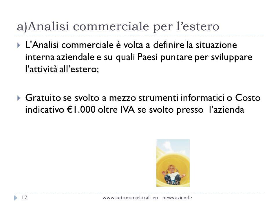 a)Analisi commerciale per lestero www.autonomielocali.eu news aziende12 L'Analisi commerciale è volta a definire la situazione interna aziendale e su