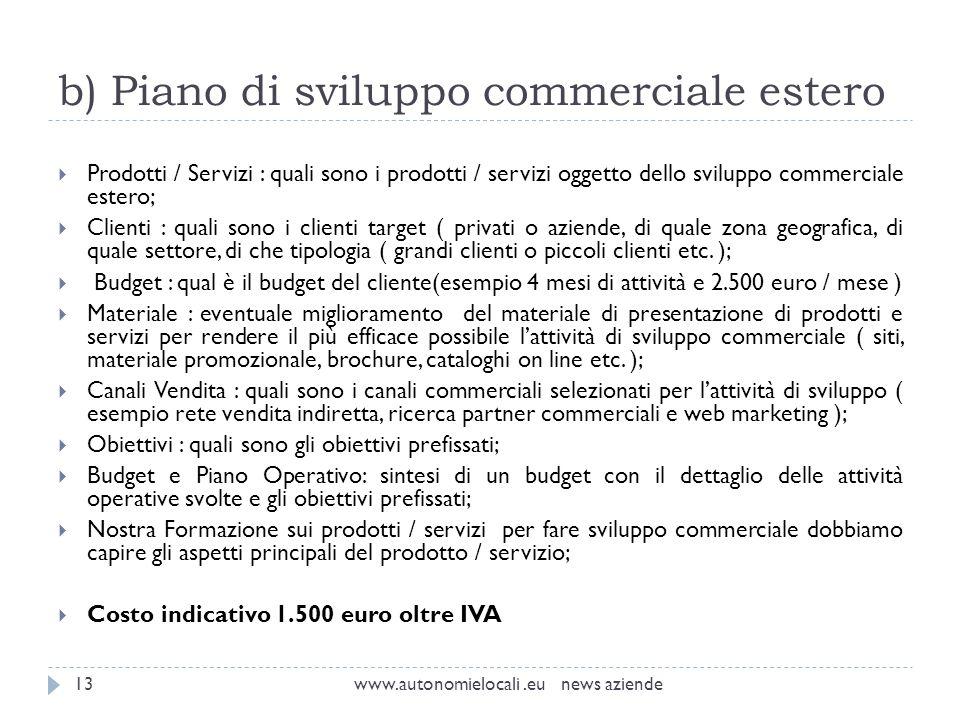 b) Piano di sviluppo commerciale estero www.autonomielocali.eu news aziende13 Prodotti / Servizi : quali sono i prodotti / servizi oggetto dello svilu