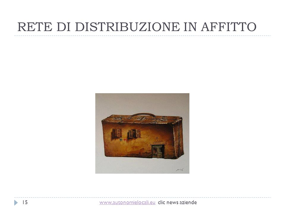 RETE DI DISTRIBUZIONE IN AFFITTO www.autonomielocali.euwww.autonomielocali.eu clic news aziende15