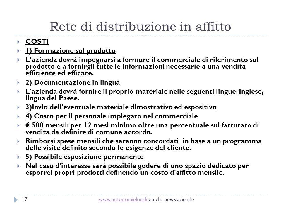 Rete di distribuzione in affitto www.autonomielocaliwww.autonomielocali. eu clic news aziende17 COSTI 1) Formazione sul prodotto L'azienda dovrà impeg
