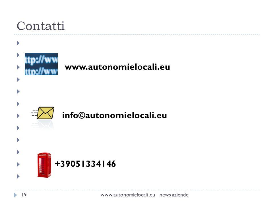 Contatti www.autonomielocali.eu news aziende19 www.autonomielocali.eu info©autonomielocali.eu +39051334146