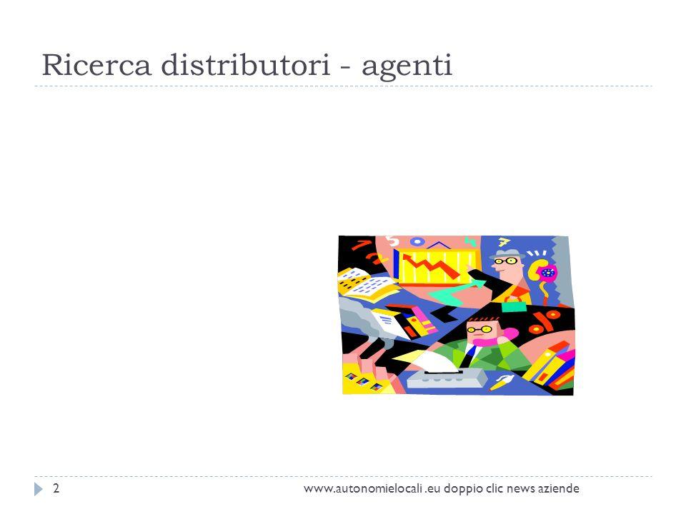 Ricerca distributori - agenti 2www.autonomielocali.eu doppio clic news aziende